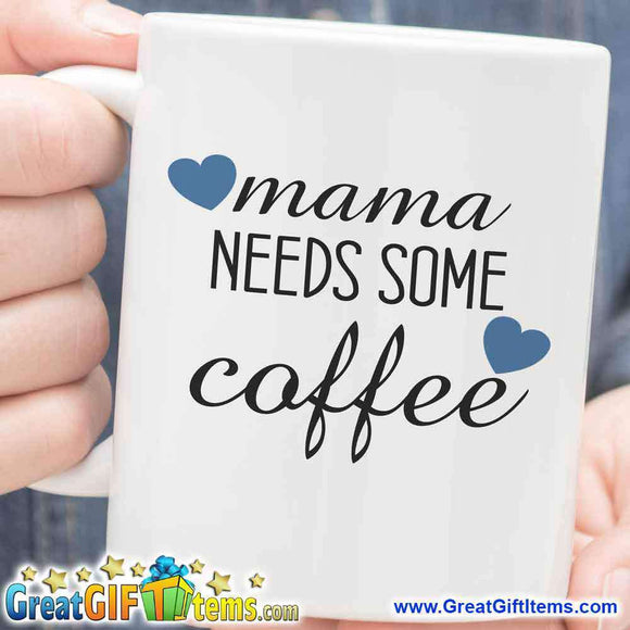 Mama Needs Some Coffee Unique Coffee Mug