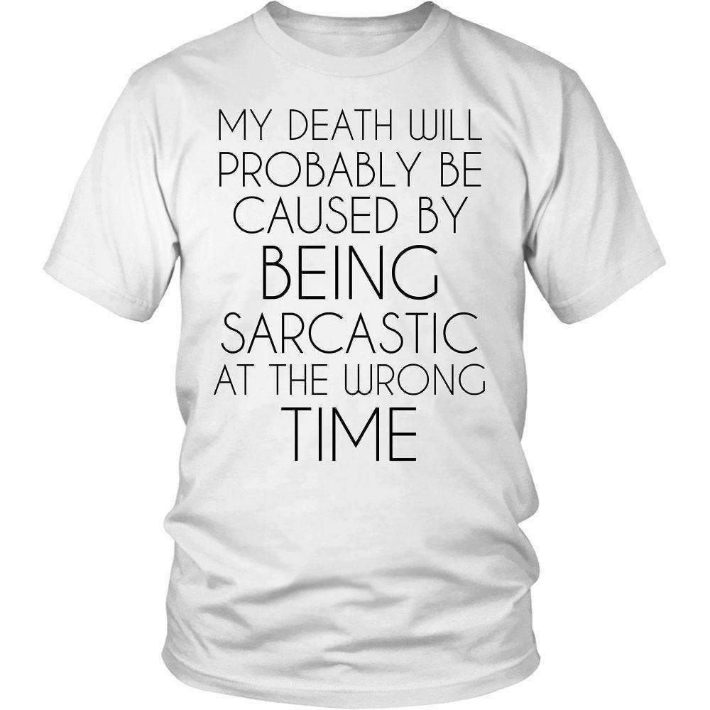 My Death Will Probably Be Caused By Being Sarcastic At The Wrong Time
