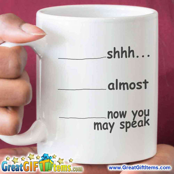 Shhh Almost Now You May Speak Coffee Mug