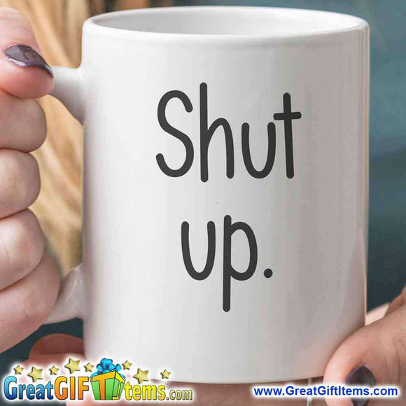 Shut Up Hilarious Coffee Mug