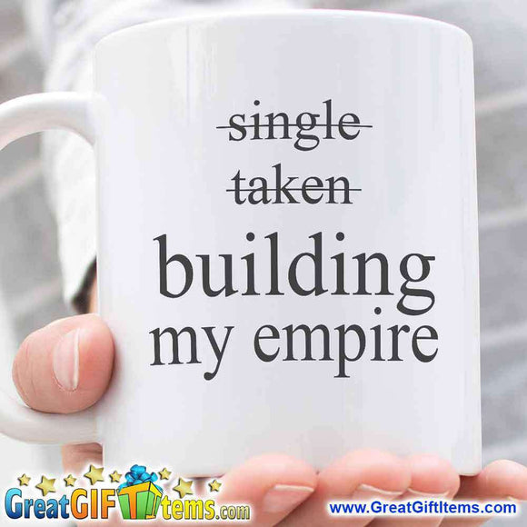 Single Taken Building My Empire Coffee Mug