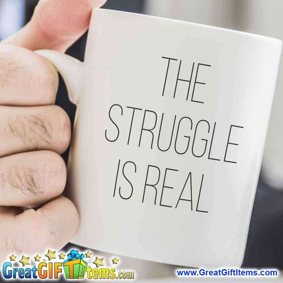 The Struggle Is Real Unique Coffee Mug