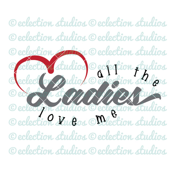 All The Ladies Love Me Valentine SVG