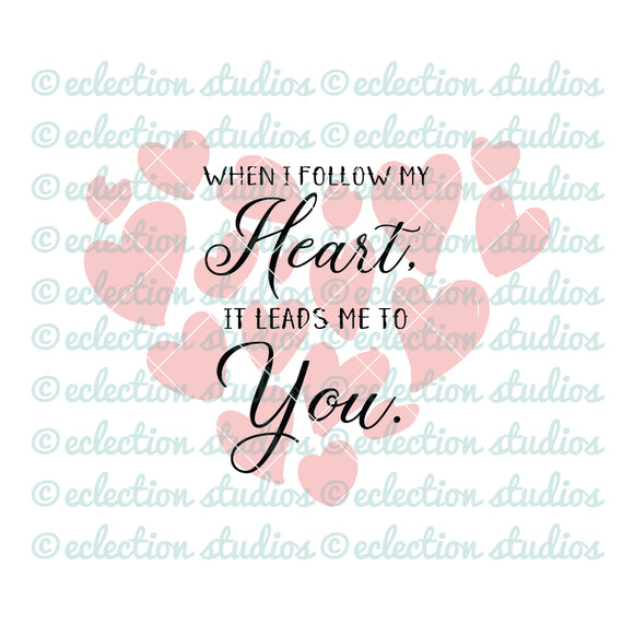 When I Follow My Heart It Leads Me To You SVG