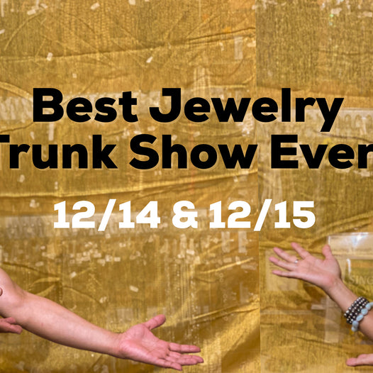 12/14 & 12/15/19 THE BEST JEWELRY TRUNK SHOW EVER!