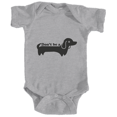 Don't Be A Wiener Dog/Dachshund - Infant Onesie/Bodysuit