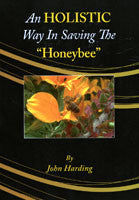 BookS- An Holistic Way in Saving the Honeybee By JOHN HARDING