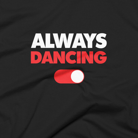 Always Dancing T-shirt