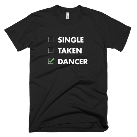 Single. Taken. Dancer T-shirt