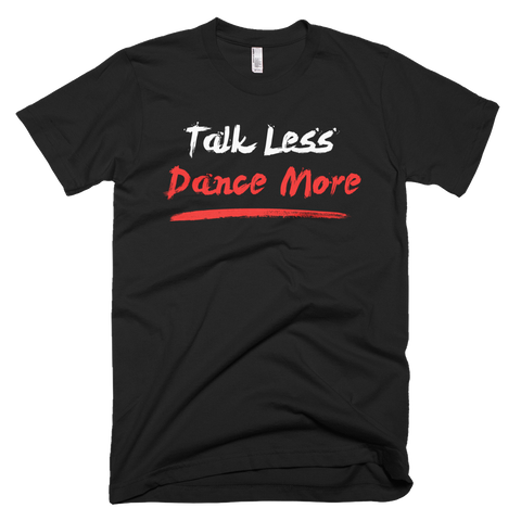 Talk Less. Dance More T-shirt