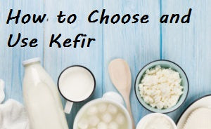 Choosing How To Make and Use Kefir