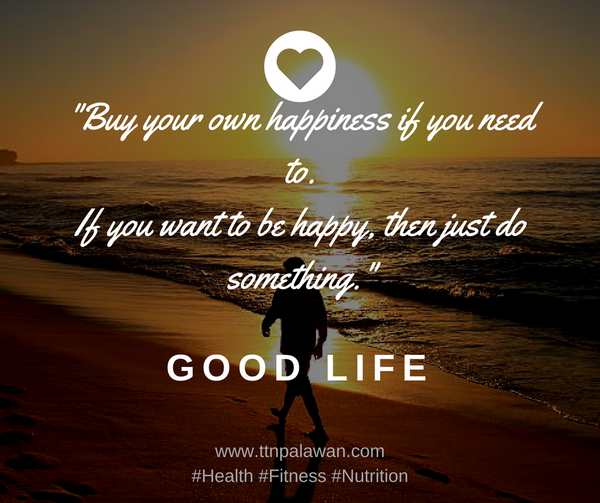 Buy your own happiness if you need to