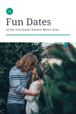 Fourteen Fun Date Ideas in the Cincinnati-Dayton Area