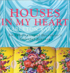 Houses In My Heart - A Decorating Memoir - Carleton Varney