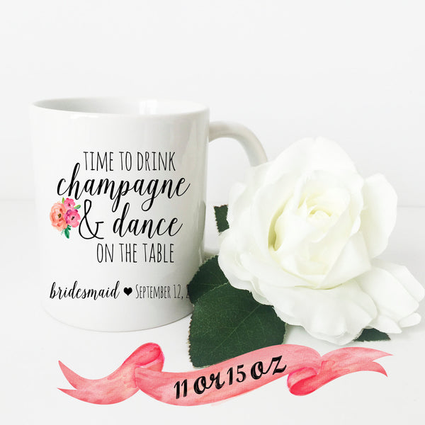 Bridesmaid Mug - Drink CHAMPAGNE & Dance on the Table