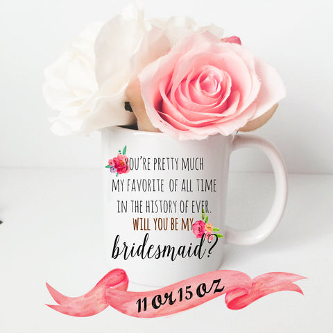 Bridesmaid Proposal Mug - YOU'RE MY FAVORITE