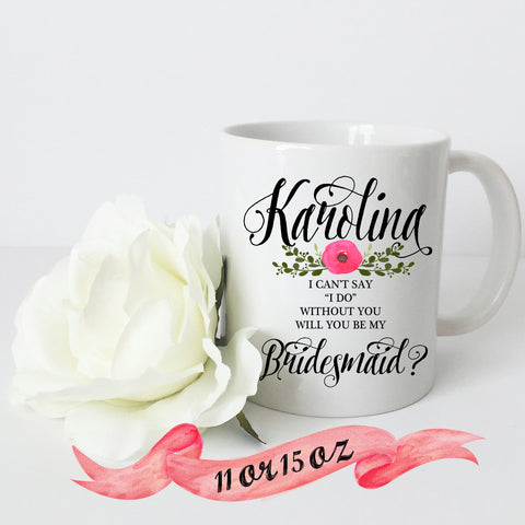 Bridesmaid Proposal - Can't Say I DO without YOU Mug