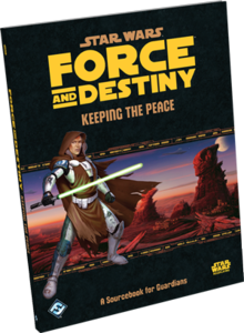 Star Wars: Force and Destiny: Keeping the Peace Sourcebook
