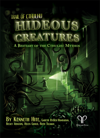 Trail of Cthulhu: Hideous Creatures: A Bestiary of the Cthulhu Mythos + complimentary PDF