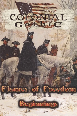 Colonial Gothic: Flames of Freedom: Beginnings + Complimentary PDF