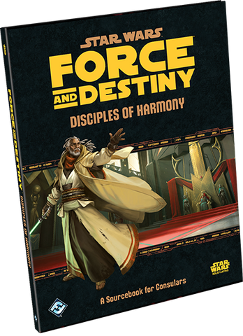 Star Wars Force and Destiny RPG: Disciples of Harmony (A Sourcebook for Consulars)