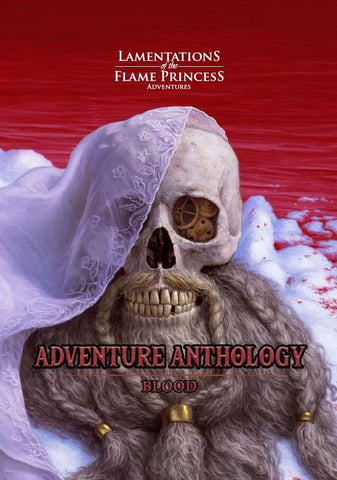 Lamentations of the Flame Princess : Adventure Anthology - Blood + complimentary PDF