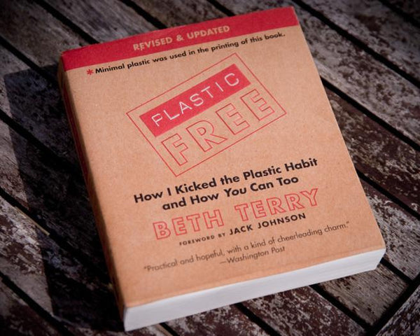 Plastic-Free : How I Kicked the Plastic Habit and How You Can Too!