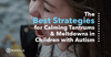 The Best Strategies for Calming Autistic Tantrums and Meltdowns