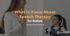 What to Know About Speech Therapy for Autism Blog Image