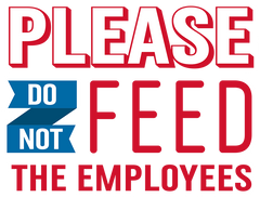 """Please Do Not Feed The Employees"" Graphic"