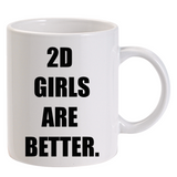 2D Girls are Better Mug