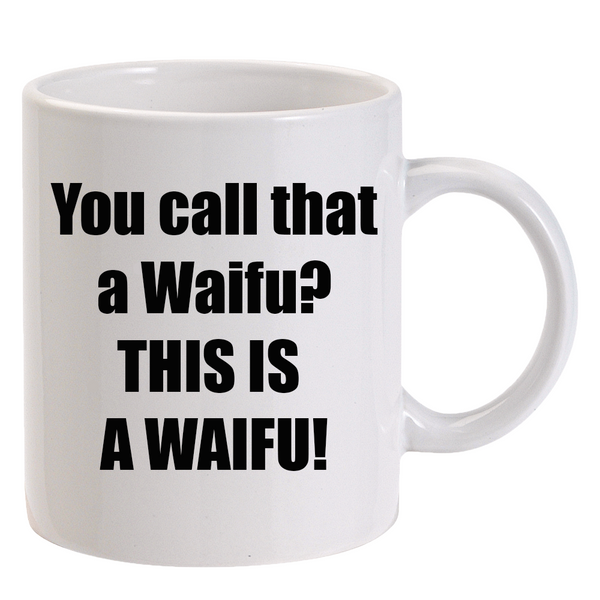 You Call that a Waifu Mug