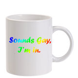 Sounds Gay, I'm in Mug (rainbow)