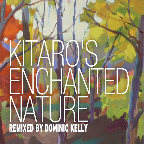 Kitaro's Enchanted Nature Remixed by Dominic Kelly
