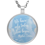 "Mother Teresa Quote ""We have only today"" Circle Necklace"