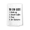 To-Do List: Wake Up, Drink Coffee, Poop, Be Awesome, Funny Kitchen Towels, Flour Sack Towel, 27 inch by 27 inch, 100% Cotton, Highly Absorbent Towel, Multi-Purpose Towel