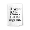 It was Me, I Let The Dogs Out, Funny Multi-Purpose Flour Sack Kitchen Towels, Pet and Dog Lovers Hand and Dish Towel