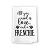 All You Need is Love and a Frenchie Kitchen Towel, Dish Towel, Kitchen Decor, Multi-Purpose Dog Lovers Kitchen Towel, 27 inch by 27 inch Cotton Flour Sack Towel, Funny Towels