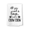 All You Need is Love and a Chow Chow Kitchen Towel, Dish Towel, Kitchen Decor, Multi-Purpose Pet and Dog Lovers Kitchen Towel, 27 inch by 27 inch Cotton Flour Sack Towel