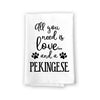 All You Need is Love and a Pekingese Kitchen Towel, Dish Towel, Kitchen Decor, Multi-Purpose Pet and Dog Lovers Kitchen Towel, 27 inch by 27 inch Towel