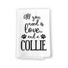 All You Need is Love and a Collie, Dish Towel, Multi-Purpose Pet and Dog Lovers Kitchen Towel, Cotton Flour Sack Towel
