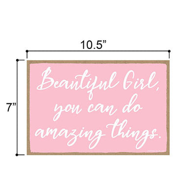 Beautiful Girl, You Can Do Amazing Things 7 inch by 10.5 inch Hanging Wood Sign, Motivational Wall Art, Inspirational Sign