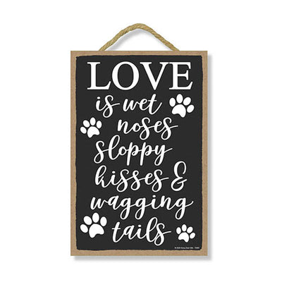 Love is Wet Noses Sloppy Kisses and Wagging Tails 7 inch by 10.5 inch Hanging Wall Art, Decorative Dog Sign