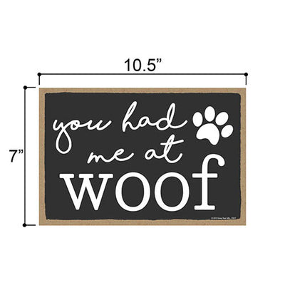 You Had Me at Woof, Funny Wooden Home Decor for Dog Pet Lovers, Hanging Decorative Wall Sign, 7 Inches by 10.5 Inches