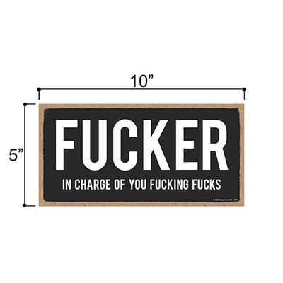 Fucker in Charge of You Fucking Fucks, Funny Inappropriate Wooden Home Decor, Hanging Wall Sign, 5 Inches by 10 Inches