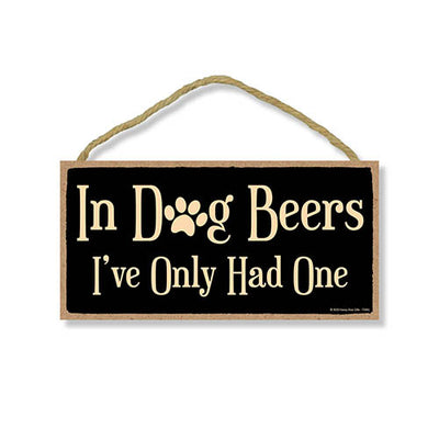 In Dog Beer. I've Only Had One Funny Wooden Signs, Hanging Pet Wall Art, Funny Decorative Wooden Dog Sign, Housewarming Gifts, Home Decor