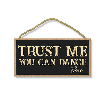 Trust Me You Can Dance, Wooden Home Decor, Hanging Wall Kitchen Bar Sign, 5 Inches by 10 Inches Funny Sign