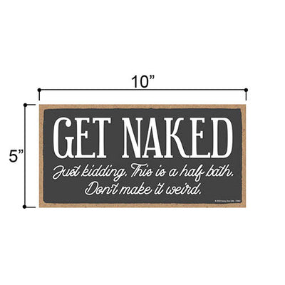 Get Naked Just Kidding, 5 inch by 10 inch Hanging Wooden Sign, Decorative Wall Art, Housewarming Gifts, Funny Wood Home Decor,  Funny Bathroom Signs