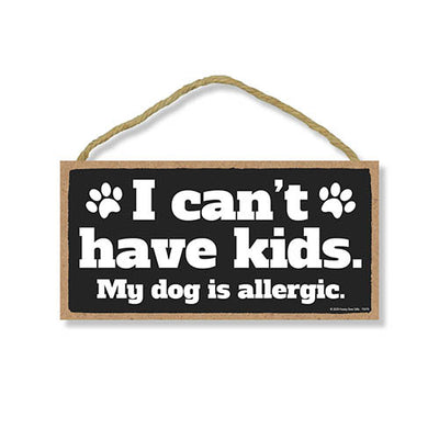 I can't Have Kids My Dog is Allergic, Funny Wooden Home Decor for Dog Pet Lovers, Hanging Decorative Wall Sign, 5 Inches by 10 Inches