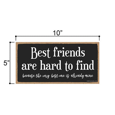 Best Friends are Hard to Find, Friendship Hanging Signs, Wall Art, Decorative Wood Family Home Decor Sign, 5 Inches by 10 Inches
